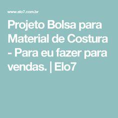 Projeto Bolsa para Material de Costura - Para eu fazer para vendas. | Elo7