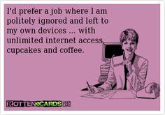 I'd prefer a job where I am politely ignored