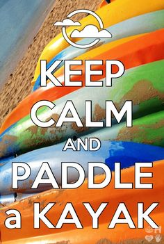 Keep Calm and Paddle a Kayak