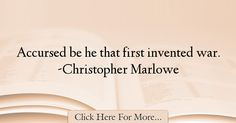 The most popular Christopher Marlowe Quotes About War - 72133 : Accursed be he that first invented war. Christopher Marlowe, War Quotes, Inventions, Writer, Writers, Authors