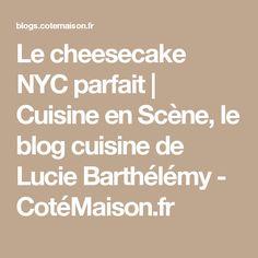 Le cheesecake NYC parfait | Cuisine en Scène, le blog cuisine de Lucie Barthélémy - CotéMaison.fr
