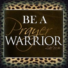 Be a Prayer Warrior... Woman and Men of GOD who can call and know hot to intercede....