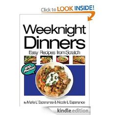 Weeknight Dinners: Prepared in 30 Minutes (Easy Recipes from Scratch) Written by Marie and Nicole L'Esperance Edited by John Sailors - Kindle eBook