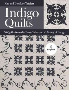 Indigo Quilts: 30 Quilts from the Poos Collection - History of Indigo - 5 Projects