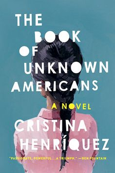 The Book of Unknown Americans by Cristina Henríquez | 43 Life-Changing Books You Need To Read