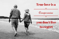 True love is a compromise you don't live to regret - Mark Traphagen