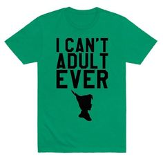 I Can't Adult Ever T-Shirt peter pan unisex womens funny tumblr fashion nerdy tee sassy saracastic sarcasm cute hipster
