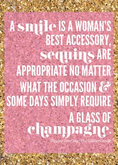 A smile is a woman's best accessory, sequins are appropriate no matter what... #quote #brilliant
