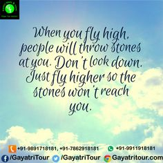 When you fly high people will through stones at you. Don't look down. just fly higher so the stones won't reach you.... Lovely quotes - Inspiring Quotes - Inspirational Message for every one. Quote donate the easiest way for the successful life.