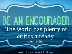 Be an encourager. The world has plenty of critics already. Smart Quotes, Smart Sayings, Critic, World, Dan, Intelligent Quotes, The World