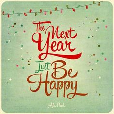 The next year just be happy. quote happy inspirational quote positive quote happiness quote new year