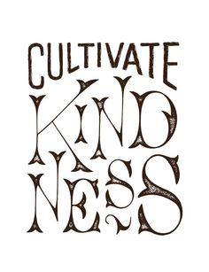 This typographic design is meant to inspire and encourage us all to cultivate kindness. Learning to understand and love others as they are is the first step to making the world a better place!