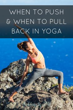 Do you want to take your yoga practice to the next level? The key is learning when to push harder to get stronger, while also knowing when to pull back to avoid injury. Learn how to do both in this post.