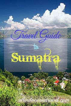 Your travel guide to Sumatra, lying at the furthest west of Indonesia. It is a gigantic island largely unexplored. This giant island situated on the Indian Ocean hides many lush jungles and brewing many active volcanoes while the major cities are chaotic and packed. | http://allindonesiatravel.com