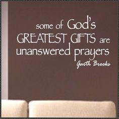 Vinyl Wall Quotes Garth Brooks unanswered prayers. $13.00, via Etsy.