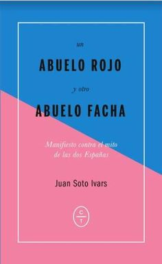 Un abuelo rojo y otro abuelo facha / Juan Soto Ivars http://fama.us.es/record=b2740339~S5*spi