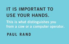 Quotables: Paul Rand on Using Your Hands