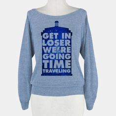Get In Loser We're Going Time Traveling | HUMAN | T-Shirts, Tanks, Sweatshirts and Hoodies
