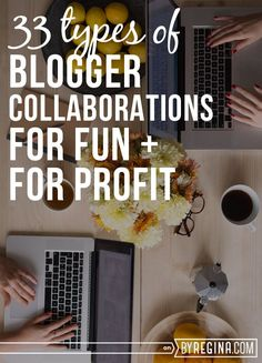 33 Types of Blogger Collaborations (For Fun + For Profit). If you want to start collaborating with other bloggers, or just want several #blogger collaboration ideas for the future, this post is for you.
