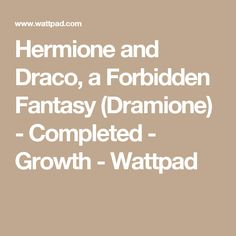Hermione and Draco, a Forbidden Fantasy (Dramione) - Completed - Growth - Wattpad