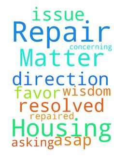 Housing Repair  Matter -  	Asking for God's favor, wisdom, and direction concerning a housing repair matter, that the issue be repaired and resolved ASAP.    Posted at: https://prayerrequest.com/t/3JM #pray #prayer #request #prayerrequest