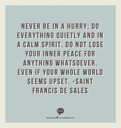 St Francis de Sales Patron Saint of Writers and Journalists provides this inspirational quote for life and faith.