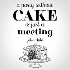"Julia Child - ""A party without a cake is just a meeting."" - Love of Life Quotes Julia Child Quotes, Best Quotes, Funny Quotes, Quotable Quotes, Movie Quotes, Dessert Book, Kitchen Words, Basic Kitchen, Party Quotes"