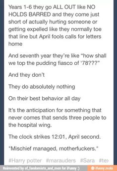 YOU REALISE APRIL FOOLS IS THEIR BIRTHDAY SO IT IS PROBABLY THE CRAZIEST DAY AT HOGWARTS