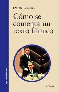 Cómo se comenta un texto fílmico / Ramón Carmona -  6ª Ed. - Madrid : Cátedra, 2005