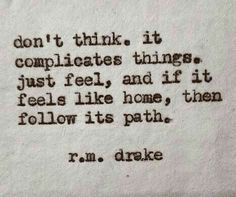 Don't think. It complicates things. Just feel, and if it feels like home, then follow it's path