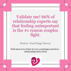 Validate me! 66% of relationship experts say that feeling unimportant is the #1 reason couples fight. That's why you should ask each other's opinions on different matters. Spend more time together.