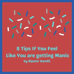 1. It is really important to have a great relationship with your psychiatrist. Be honest with how you feel. If you feel like you might be getting manic or hypomanic, make sure you contact your do…