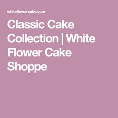 Classic Cake Collection | White Flower Cake Shoppe