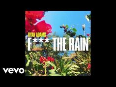 Ryan Adams - Fuck The Rain (Audio) - YouTube