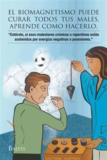 """""""El biomagnetismo puede curar todos tus males, aprende cómo hacerlo"""", Balvina Talavera.  Una guía sobre este sistema de curación basado en el uso de imanes para la mejora y conservación de la salud física, emocional y espiritual."""