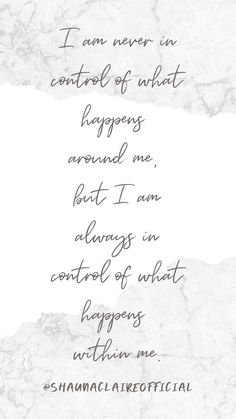 """"""" I am never in control of what happens around me, but I am always in control of what happens within me. Inspirational Quotes For Women, Motivational Quotes, Daily Affirmations, Woman Quotes, Law Of Attraction, Shit Happens, Sketches, Inspiring Quotes For Women, Drawings"""