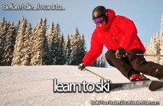 Before I die, I will...Learn to Ski