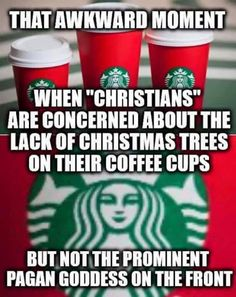 "That awkward moment when ""Christians"" are concerned about the lack of Christmas trees on their coffee cups but not the prominent Pagan Goddess on the front"