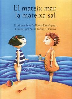 El Mateix mar, la mateixa sal - Escrit per Ester Vallbona Domínguez i il·lustrat per Núria Fortuny Herrero http://bibliotecacambrils.blogspot.com.es/2013/05/infantils-recomanats_17.html