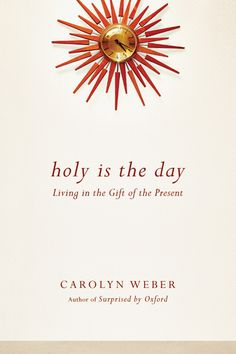 Holy Is the Day by Carolyn Weber