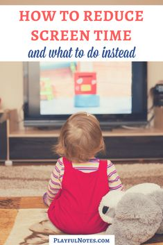 How to reduce screen time for kids and what to do instead: Screen time alternatives for kids and nice ideas to try instead of letting kids watch TV or use tablets