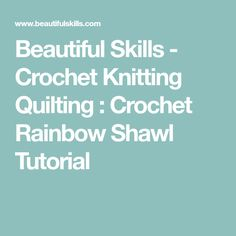 Beautiful Skills - Crochet Knitting Quilting : Crochet Rainbow Shawl Tutorial
