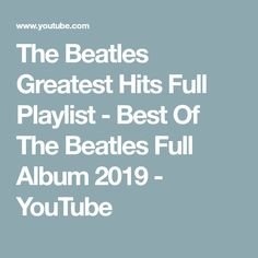 The Beatles Greatest Hits Full Playlist - Best Of The Beatles Full Album 2019 The Beatles Greatest Hits, Original Beatles, Write To Me, Album, The Originals, Youtube, Youtubers, Youtube Movies, Card Book
