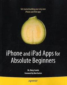 Bestseller Books Online iPhone and iPad Apps for Absolute Beginners Rory Lewis $17.99  - www.ebooknetworki... books-worth-reading