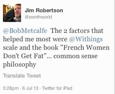 """Jim Robertson (twitter.com/zerothworld) tweeted: """" The 2 factors that helped me most were Withings scale and the book """"French Women Don't Get Fat""""... common sense philosophy """" Learn more: http://www.withings.com/en/bodyanalyzer  #Health #Fitness #DigitalHealth #mHealth #QuantifiedSelf #InternetOfThings #SuiviSanté #eSanté #HeartRate #Pulse #Instant #Resting #SelfTracking"""