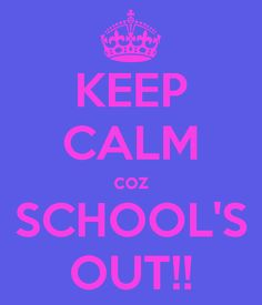 Keep calm because school is out!!! Summer is finally here!!!