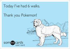 Pokemon Go - funny quote. Dog gets 6 walks.