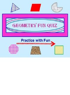 GEOMETRY POWERPOINT FUN QUIZ * Imagine a program that STARTS ALL OVER AGAIN if they get even ONE answer wrong! THIS ONE DOES! * Imagine a program that is SELF-CORRECTING ~ THIS ONE IS! CHALLENGING AND ENGAGING!! * 61 slides will test them, RE-STARTING from the beginning if they get ANY answer wrong! The 4 main parts to this program are: Geometric Shapes, Miscellaneous Geometry Questions, Greater Than and Less Than and True or False questions. GEOMETRY FUN QUIZ!