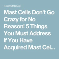 Mast Cells Don't Go Crazy for No Reason! 5 Things You Must Address if You Have Acquired Mast Cell Activation Disorder – Rock On Nutrition