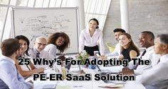 25 Why's For Adopting The PE-ER SaaS Solution